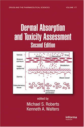 Dermal Absorption And Toxicity Assessment And Dermatologic, Cosmeceutic, And Cosmetic Development: Therapeutic And Novel Approaches: Dermal Absorption ... (Drugs And The Pharmaceutical Sciences)