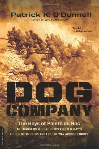 Dog Company: The Boys of Pointe du Hoc--the Rangers Who Accomplished D-Day's Toughest Mission and Led the Way across Europe (Company Of Dogs compare prices)