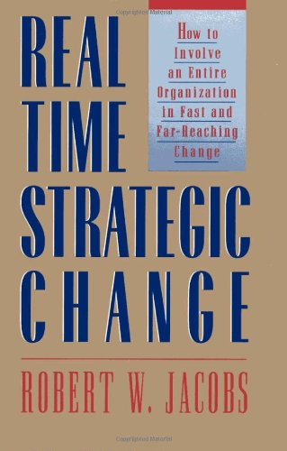 Real-Time Strategic Change: How to Involve an Entire Organizatio