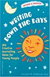 Writing Down the Days: 365 Creative Journaling Ideas for Young People (Revised and Updated)