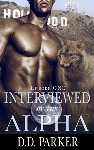 D.D. Parker - Interviewed by the Alpha (Stone Pack Book 1)