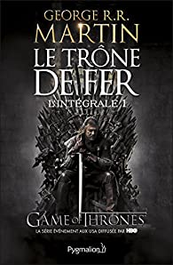 Le Trône de Fer, Intégrale 1 : A Game of Thrones par  George R.R. Martin