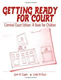 img - for Getting Ready for Court: Criminal Court Edition: A Book For Children (Interpersonal Violence: The Practice Series) book / textbook / text book