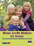 Meine sanfte Medizin für Kinder - Mit Hausmitteln natürlich behandeln und heilen