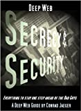 Deep Web Secrecy and Security (including Deep Search) (Deep Web Guides)