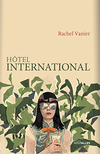 Hôtel international: Roman féminin d'une parenthèse cambodgienne (French Edition) (Hotel International compare prices)