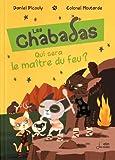 """Afficher """"Les chabadas<br /> Qui sera le maître du feu ?"""""""