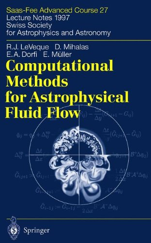Computational Methods for Astrophysical Fluid Flow: Saas-Fee Advanced Course 27. Lecture Notes 1997 Swiss Society for Astrophysics and Astronomy (Saas-Fee Advanced Courses)