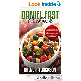 The Daniel Fast Cookbook: Healthy Recipes To Supercharge Your Mind Body Soul And Spirit - THE DETOX DIET Plan BOOK