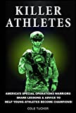 Killer Athletes: America's Special Operations Warriors Share Lessons & Advice To Help Young Athletes Become Champions! (English Edition)