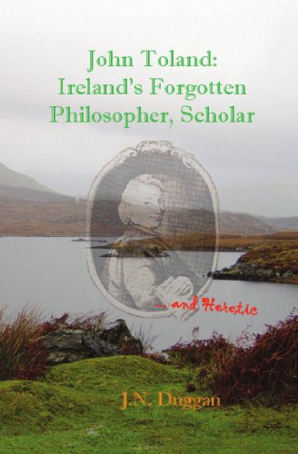 John Toland: Ireland's Forgotten Philosopher, Scholar ... and Heretic