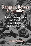 img - for Rangers, Rovers, And Spindles: Soccer, Immigration, And Textiles in New England and New Jersey by Allaway, Roger (2005) Paperback book / textbook / text book