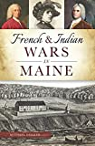 French and Indian Wars in Maine (Military)