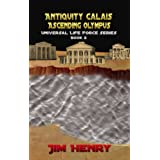 Antiquity Calais Ascending Olympus (Universal Life Force Series Book 2) ~ Jim Henry