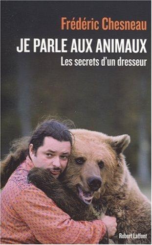Je parle aux animaux : Les secrets d'un dresseur