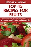 Latest Top 45 Newest, Popular, Healthy, Quick & Easy Fruit Recipes
