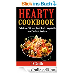 Hearty Cookbook: Delicious Chicken, Beef, Pork, Vegetable and Seafood Recipes (English Edition)