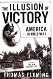 The Illusion Of Victory: Americans In World War I (046502467X) by Thomas Fleming