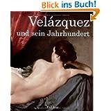 Velazquez: und sein Jahrhundert