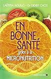 En Bonne Sante Grace a la Micronutrition (Nouvelle Édition)
