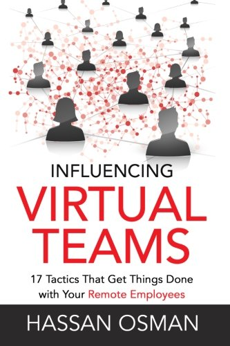 Influencing Virtual Teams: 17 Tactics That Get Things Done with Your Remote Employees (Remote Influencing compare prices)