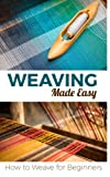 Download Weaving Made Easy: How to Weave for Beginners