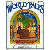 World Tales: The Extraordinary Coincidence of Stories Told in All Times, in All Places ~ Idries Shah