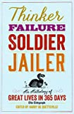 Thinker, Failure, Soldier, Jailer: An Anthology of Great Lives in 365 Days - The Telegraph (Telegraph Books)