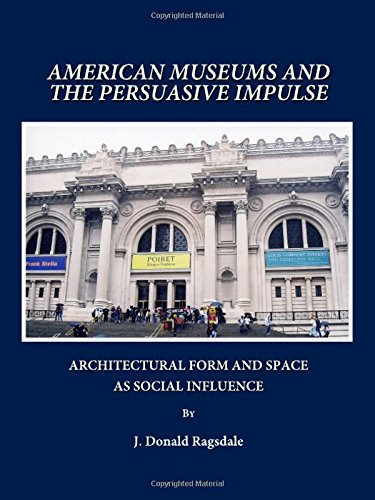 American Museums and the Persuasive Impulse: Architectural Form and Space as Social Influence