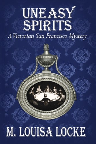 Historical Bestseller on Kindle, Uneasy Spirits: A Victorian San Francisco Mystery by Award Winning Author M. Louisa Locke – 4.3 Stars with Over 30 Rave Reviews & Now $3.99