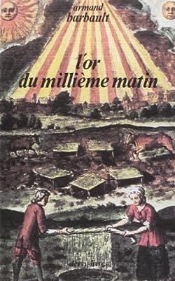 L' Or du millième matin par Armand Barbault