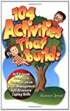 104 Activities That Build: Self-Esteem, Teamwork, Communication, Anger Management, Self-Discovery, Coping Skills Reviews