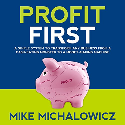 Download Profit First: A Simple System to Transform Any Business from a Cash-Eating Monster to a Money-Making Machine
