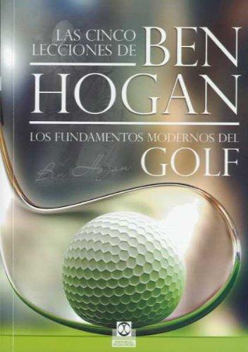 Las cinco lecciones de BEN HOGAN. Los fundamentos modernos del Golf (Deportes)