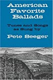 American Favorite Ballads: Tunes and Songs As Sung by Pete Seeger