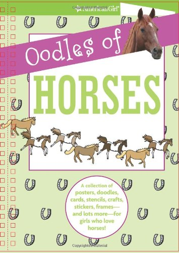 Oodles of Horses: A Collection of Posters, Doodles, Cards, Stencils, Crafts, Stickers, Framesand Lots Morefor Girl (American Girl) (Just for Fun)