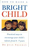 img - for HOW TO RAISE A BRIGHT CHILD: HOW TO ENCOURAGE YOUR CHILDREN'S TALENTS 0-5 YEARS book / textbook / text book