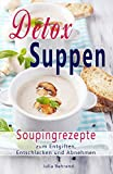 Detox Suppen: Souping zum Abnehmen, Low Carb Rezepte zum Entgiften, Superfood, Kokosöl, Quinoa, Paleo (Low Carb, Detox, Superfood, Abnehmen, Paleo,  Souping, Suppen, Quinoa, Kokosöl)