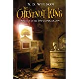 The Chestnut King: Book 3 of the 100 Cupboards ~ N.D. Wilson