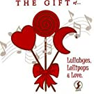 The Gift of...Lullabyes, Lollipops and Love