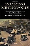 "Daniel Amsterdam, ""Roaring Metropolis: Businessmen's Campaign for a Civic Welfare State"" (Penn Press, 2016)"
