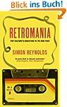Retromania: Pop Culture's Addiction t...