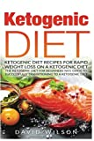 Ketogenic Diet: Ketogenic Diet Recipes For Rapid Weight Loss On A Ketogenic Diet. The Ketogenic Diet For Beginners No1 Guide To Successfully Transitioning To A Ketogenic Diet