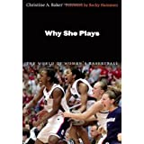 Why She Plays: The World of Women's Basketball ~ Christine A. Baker