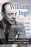 William Inge: Essays and Reminiscences on the Plays and the Man