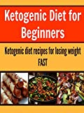 Ketogenic Diet for Beginners:  Ketogenic Diet Recipes for Losing Weight Fast: (ketogenic diet for beginners, ketogenic diet for weight loss)