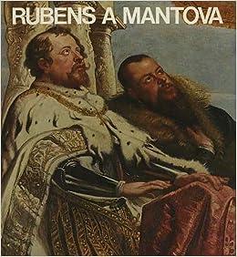 Rubens a Mantova: Ugo Bazzotti, Donatella Mattioli