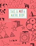 Anna Weltman This is Not a Maths Book: A Graphic Activity Book