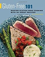 Gluten-Free 101: Master Gluten-Free Cooking with 101 Great Recipes by Agate Surrey