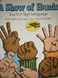 A Show of Hands: Say It in Sign Language (006446007X) by Sullivan, Mary Beth